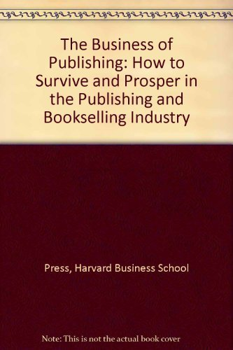 9780071036481: The Business of Publishing: How to Survive and Prosper in the Publishing and Bookselling Industry