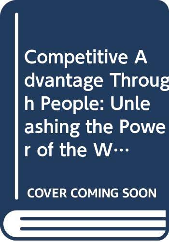 9780071036764: Competitive Advantage Through People: Unleashing the Power of the Work Force