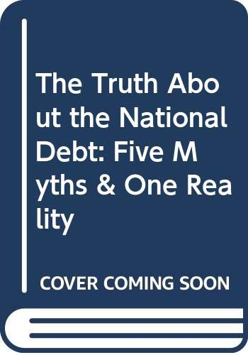 9780071038423: The Truth About The National Debt: Five Myths and One Reality