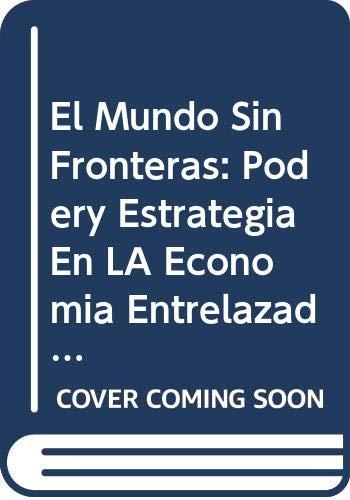 9780071040235: El Mundo Sin Fronteras: Podery Estrategia En LA Economia Entrelazada/the Borderless World (Spanish Edition)