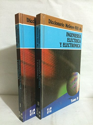 9780071040945: Diccionario McGraw-Hill De Ingenieria Electrica Y Electronica/McGraw-Hill Dictionary of Electrical and Electronic Engineering: Tomo I A-M : Tomo II N