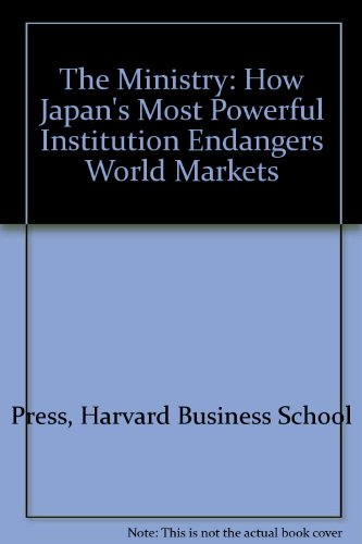 9780071050654: The Ministry: How Japan's Most Powerful Institution Endangers World Markets