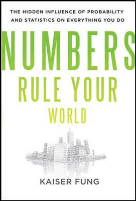 9780071067164: Numbers Rule Your World: The Hidden Influence of Probabilities and Statistics on Everything You Do