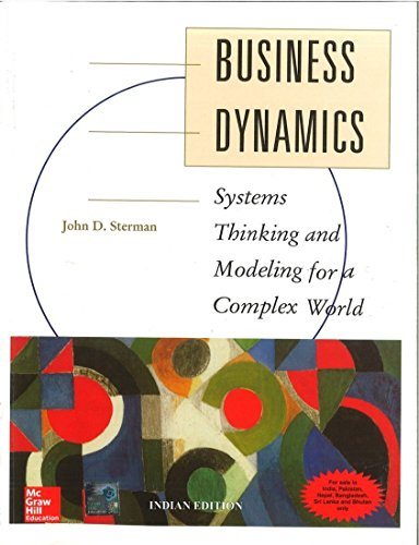 Business Dynamics: Systems Thinking and Modeling for a Complex World: John D. Sterman