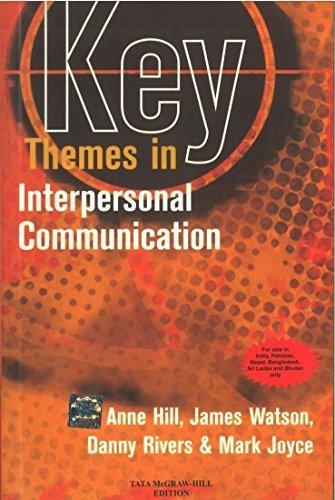 Key Themes in Interpersonal Communication: Anne Hill,Danny Rivers,James Watson,Mark Joyce