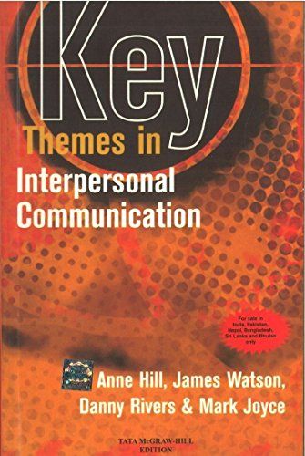 Key Themes in Interpersonal Communication: Anne Hill,Danny Rivers,James