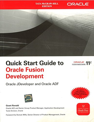 Quick Start Guide to Oracle Fusion Development: Oracle JDeveloper and Oracle ADF: Grant Ronald