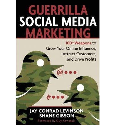 9780071074353: Guerrilla Social Media Marketing: 100+ Weapons to Grow Your Online Influence, Attract Customers, and Drive Profits