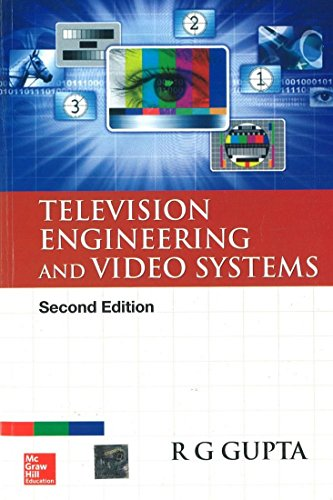 Television Engineering and Video Systems (Second Edition): R.G. Gupta