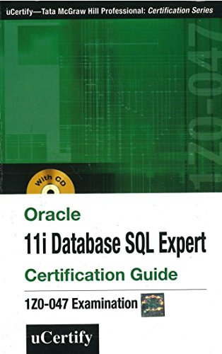 Oracle 11i Database SQL Expert: Certification Guide (1Z0-047 Examination): uCertify