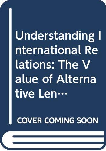 9780071093286: Understanding International Relations: The Value of Alternative Lenses