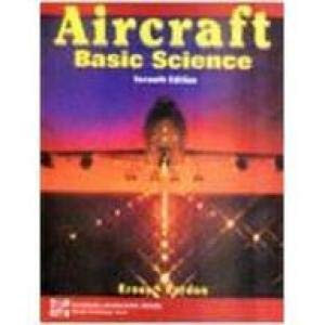 Aircraft Basic Science (7th Edition): Michael J. Kroes and James R. Rardon