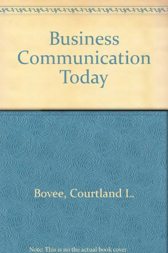 Business Communication Today: Thill, John V., Bovee, Courtland L.
