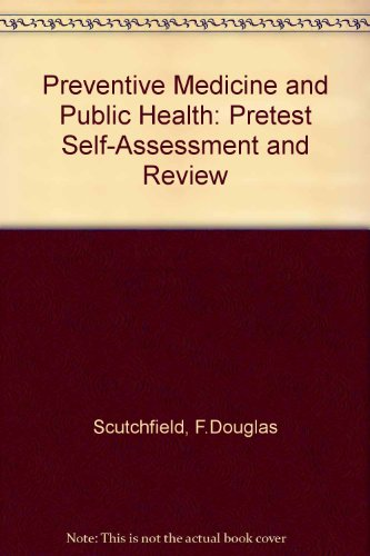 Preventive Medicine and Public Health: Pretest Self-Assessment: Scutchfield, F.Douglas