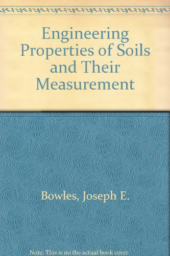 Engineering Properties of Soils and Their Measurement: Bowles, Joseph