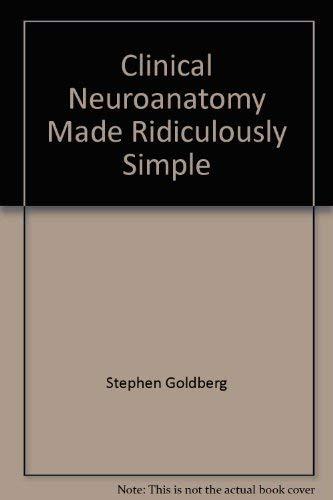 Clinical Neuroanatomy Made Ridiculously Simple: Goldberg, Gerald J. & Nancy M.