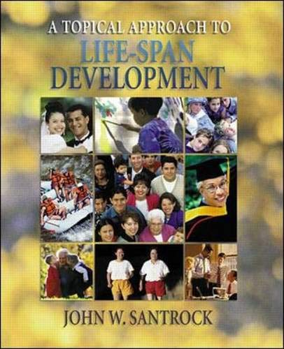A Topical Approach to Life-Span Development W/: John W Santrock