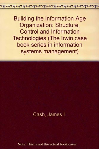 9780071141154: Building the Information-Age Organization: Structure, Control and Information Technologies (The Irwin case book series in information systems management)