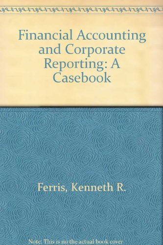 Financial Accounting and Corporate Reporting: A Casebook: Ferris, Kenneth R.