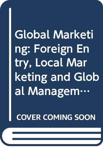 9780071144025: Global Marketing: Foreign Entry, Local Marketing and Global Management