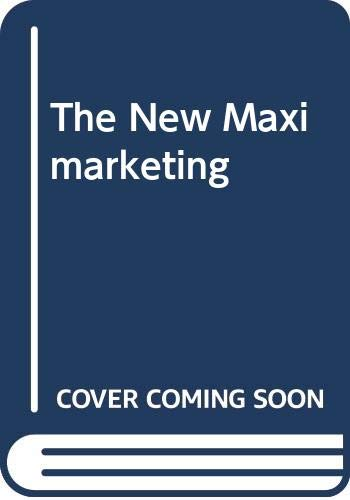 9780071146708: The New Maximarketing