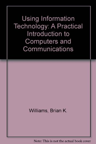 9780071148726: Using Information Technology: A Practical Introduction to Computers and Communications