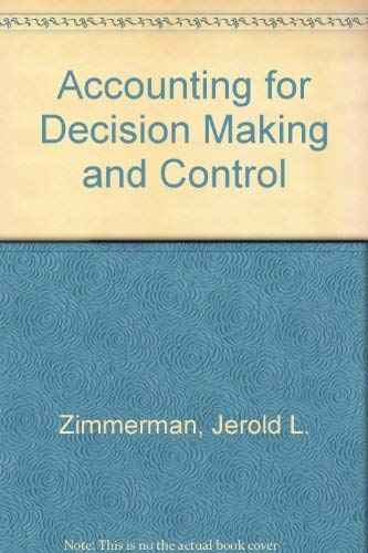 Accounting for Decision Making and Control: Jerold Zimmerman