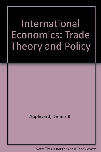 International Economics: Trade Theory and Policy: Dennis R. Appleyard,