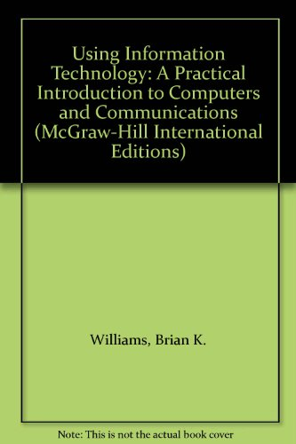 9780071158671: Using Information Technology: A Practical Introduction to Computers and Communications (McGraw-Hill International Editions Series)