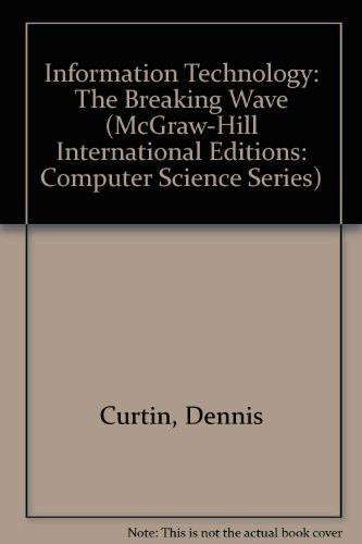 9780071158923: INFORMATION TECHNOLOGY: THE BREAKING WAVE (MCGRAW-HILL INTERNATIONAL EDITIONS: COMPUTER SCIENCE SERIES)
