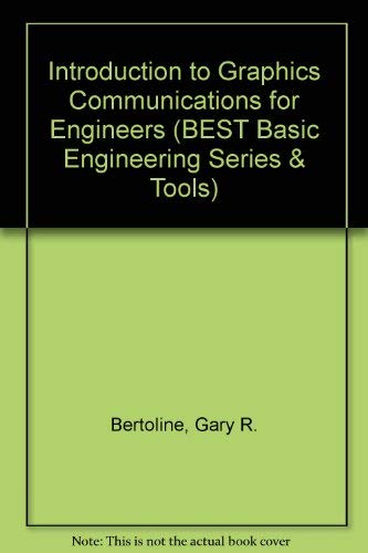 Introduction to Graphics Communications for Engineers (BEST: Gary R. Bertoline