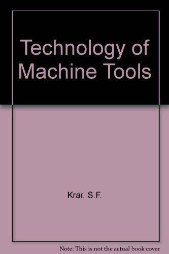 Technology of Machine Tools: Krar, S.F., etc.