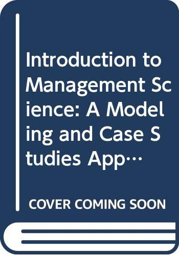9780071164702: Introduction to Management Science: A Modeling and Case Studies Approach with Spreadsheets (McGraw-Hill International Editions: Management & Organization Series)