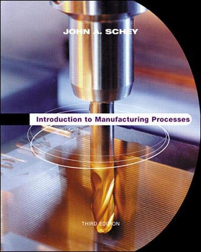Introduction to Manufacturing Processes (McGraw-Hill Series in: Schey, John A.