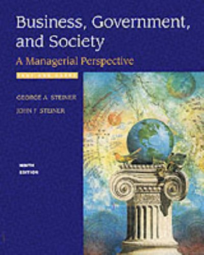 Business, Government and Society: A Managerial Perspective: George A. Steiner