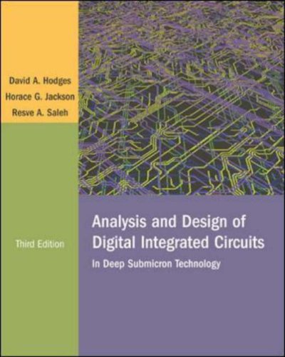 S 9780071181648 The third edition of Hodges and Jackson's  Analysis and Design of Digital Integrated Circuits  has been thoroughly revised and updated by a new co-author, Resve Saleh of the University of British Columbia. The new edition combines the approachability and concise nature of the Hodges and Jackson classic with a complete overhaul to bring the book into the 21st century. The new edition has replaced the emphasis on BiPolar with an emphasis on CMOS. The outdated MOS transistor model used throughout the book will be replaced with the now standard deep submicron model. The material on memory has been expanded and updated. As well the book now includes more on SPICE simulation and new problems that reflect recent technologies. The emphasis of the book is on design, but it does not neglect analysis and has as a goal to provide enough information so that a student can carry out analysis as well as be able to design a circuit. This book provides an excellent and balanced introduction to digital circuit design for both students and professionals.