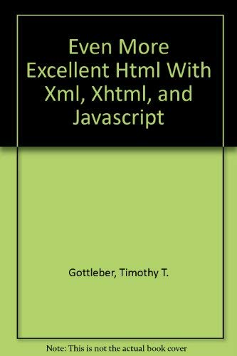 9780071195225: Even More Excellent Html With Xml, Xhtml, and Javascript