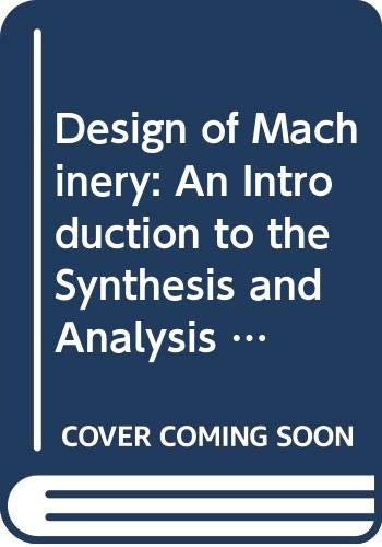 9780071214964: Design of Machinery: An Introduction to the Synthesis and Analysis of Mechanisms and Machines (Mcgraw-Hill Series in Mechanical Engineering)
