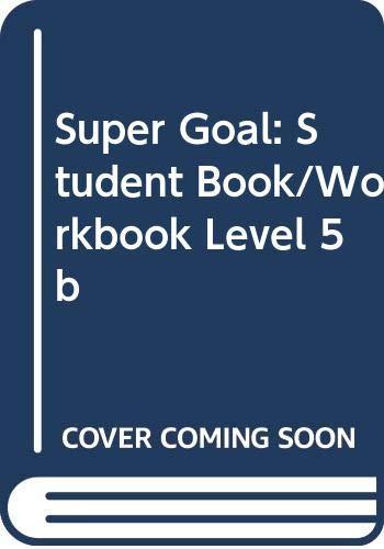9780071219884: Super Goal: Student Book/Workbook Level 5b