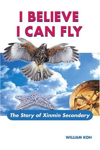 9780071230063: I Believe I Can Fly: The Story of Xinmin Secondary