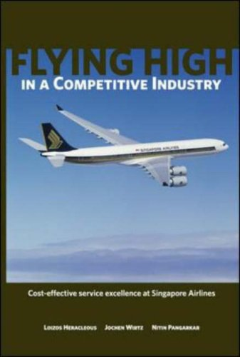 9780071249645: Flying High in a Competitive Industry: Cost-Effective Service Excellence at Singapore Airlines