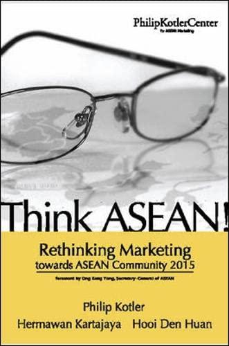 Think ASEAN! Rethinking Marketing toward ASEAN Community: Philip Kotler; Hermawan