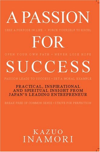9780071262385: A Passion for Success: Practical, Inspirational, and Spiritual Insight from Japan's Leading Entrepreneur