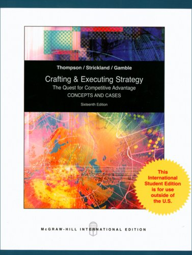 Crafting and Executing Strategy: The Quest for Comptetitive Advantage: Concepts and Cases