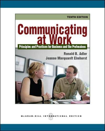 Communicating at Work: Principles and Practices for: Ronald B. Adler;