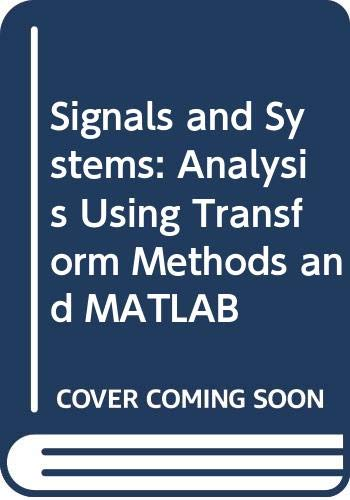 9780071316309: Signals and Systems: Analysis Using Transform Methods and MATLAB