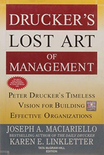 Drucker`s Lost Art of Management: Peter Drucker`s Timeless Vision for Building Effective ...