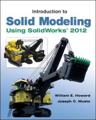 Introduction to Solid Modeling Using SolidWorks 2012: Howard, William E.; Musto, Joseph