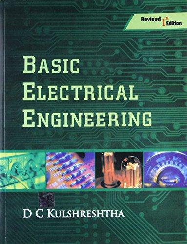 Basic Electrical Engineering (Revised First Edition): D.C. Kulshreshtha