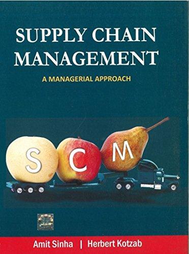 Supply Chain Management: A Managerial Approach: Amit Sinha,Herbert Kotzab
